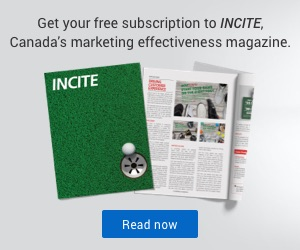 Get your free subscription to INCITE, Canada's marketing effectiveness magazine. Read Now.