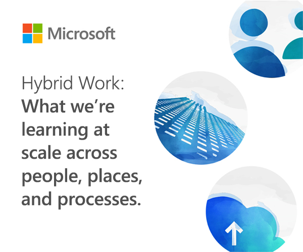 Microsoft - Hybrid Work: What we're learning at scale across people, places, and processes.